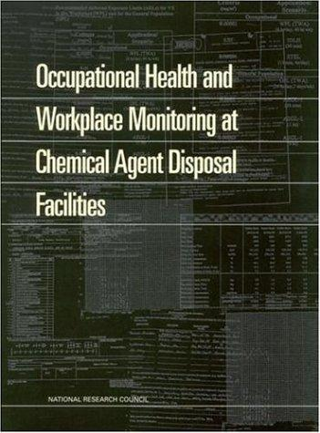 Occupational Health and Workplace Monitoring at Chemical Agent Disposal Facilities by National Research Council.