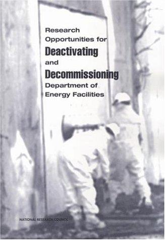 Research opportunities for deactivating and decommissioning Department of Energy facilities by National Research Council (U.S.). Committee on Long-Term Research Needs for Deactivation and Decommissioning at Department of Energy Sites.