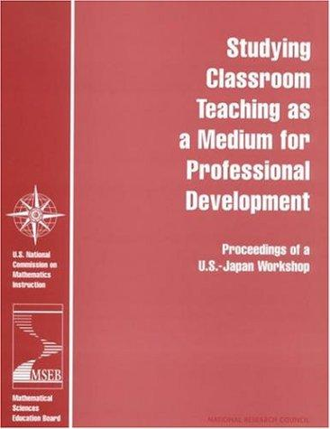 Studying Classroom Teaching As a Medium for Professional Development by National Research Council.