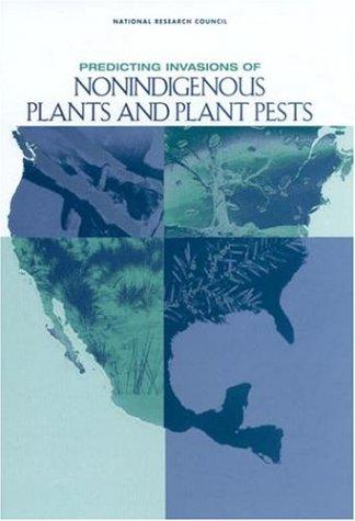 Predicting Invasions of Nonindigenous Plants and Plant Pests by National Research Council.