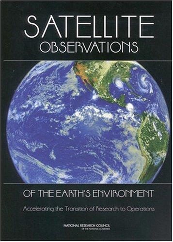 Satellite Observations of the Earth's Environment by National Research Council.