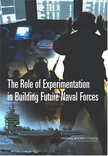 The Role of Experimentation in Building Future Naval Forces by National Research Council.