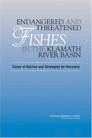 Endangered and Threatened Fishes in the Klamath River Basin by National Research Council.