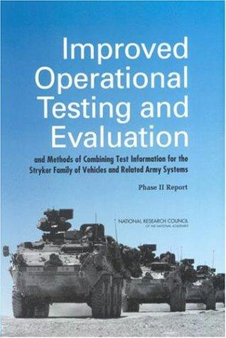Improved Operational Testing and Evaluation and Methods of Combining Test Information for the Stryker Family of Vehicles and Related Army Systems by National Research Council.