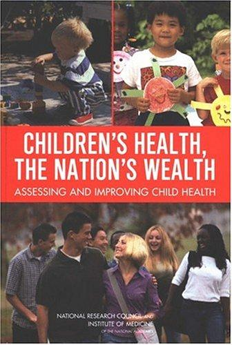 Children's Health, the Nation's Wealth by National Research Council.
