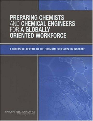 Preparing Chemists and Chemical Engineers for a Globally Oriented Workforce by National Research Council.