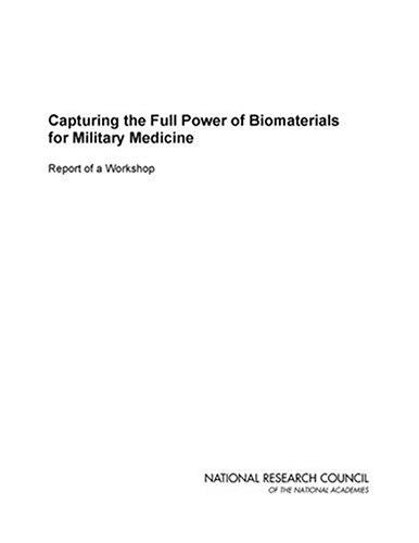 Capturing the Full Power of Biomaterials for Military Medicine by National Research Council.
