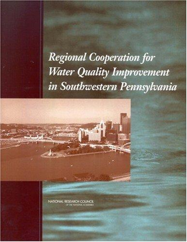 Regional Cooperation for Water Quality Improvement in Southwestern Pennsylvania by National Research Council.