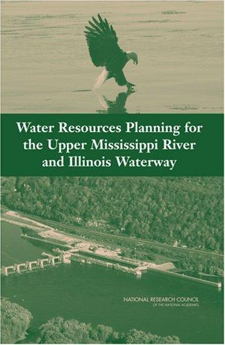 Water Resources Planning for the Upper Mississippi River and Illinois Waterway by National Research Council.