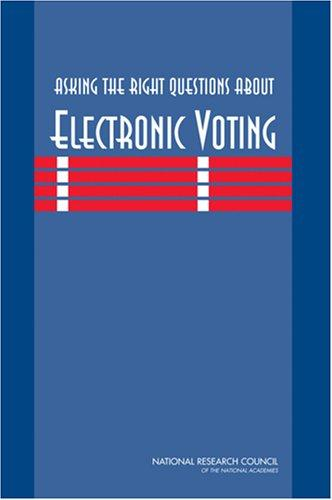 Asking the Right Questions About Electronic Voting by National Research Council.