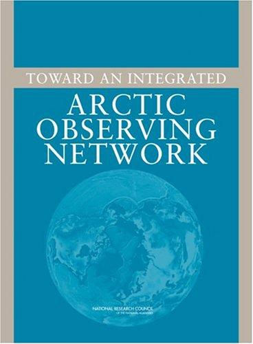 Toward an Integrated Arctic Observing Network by National Research Council.