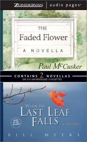 The Faded Flower/When the Last Leaf Falls by Bill Myers