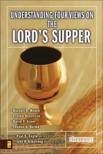 Understanding Four Views on the Lord's Supper by Engle, Paul E.