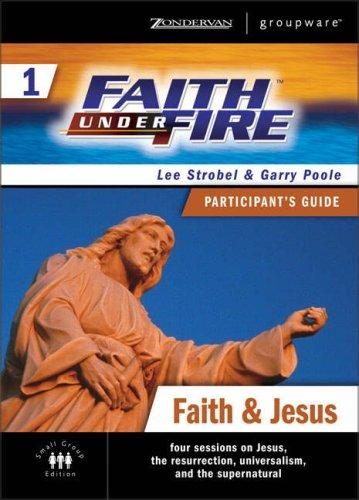 Faith Under Fire 1 Faith & Jesus Participant's Guide by Lee Strobel