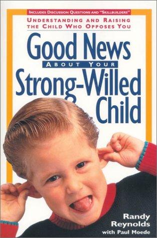 Good news about your strong-willed child by Randy Reynolds
