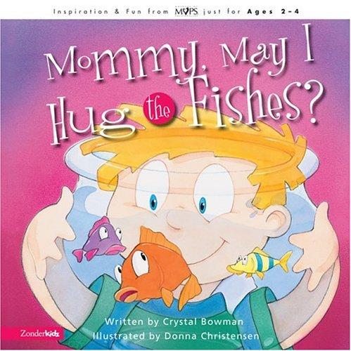 Mommy May I Hug the Fishes (Mothers of Preschoolers) by Crystal Bowman