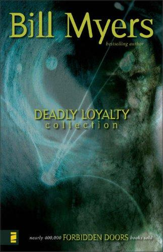 Deadly Loyalty Collection (Forbidden Doors) by Bill Myers