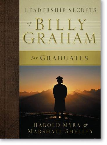 Leadership Secrets of Billy Graham for Graduates by Harold Myra