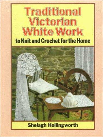 Traditional Victorian white work to knit and crochet for the home by Shelagh Hollingworth