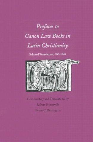 Prefaces to Canon Law books in Latin Christianity by commentary and translations by Robert Somerville and Bruce C. Brasington.