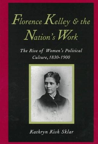 Florence Kelley and the nation's work by Kathryn Kish Sklar