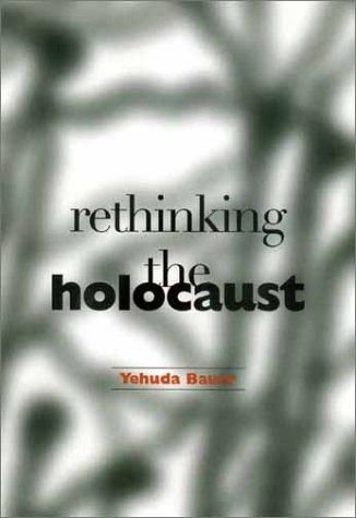 Rethinking the Holocaust by Yehuda Bauer