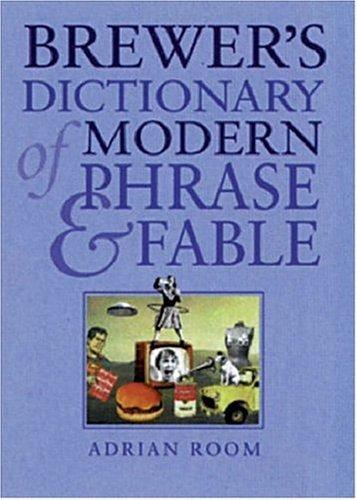 Brewer's dictionary of modern phrase & fable by compiled by Adrian Room.