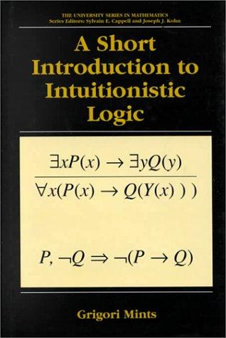 A Short Introduction to Intuitionistic Logic (University Series in Mathematics) (University Series in Mathematics) by Grigori Mints
