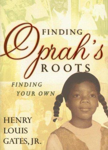 Finding Oprah's Roots by Henry Louis Gates