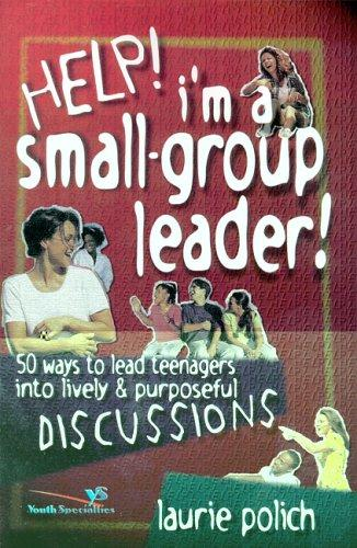 Help! I'm a Small Group Leader! by Laurie Polich