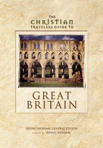 The Christian travelers guide to Great Britain by Irving Hexham