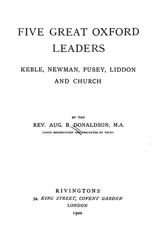 Five great Oxford leaders : Keble, Newman, Pursey, Liddon and Church by Augustus Blair Donaldson