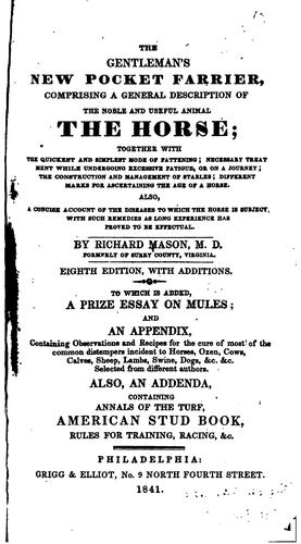 The gentleman's new pocket farrier, comprising a general description of the noble and useful animal the horse by Richard Mason