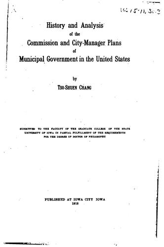 History and analysis of the commission and city-manager plans of municipal government in the United States by Tso-Shuen Chang