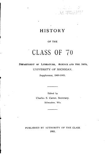 History of the class of '70, Department of literature, science and the arts, University of Michigan by Michigan. University. Class of 1870