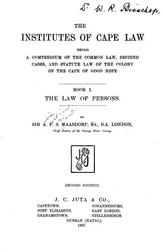 The institutes of Cape law by A. F. S. Maasdorp