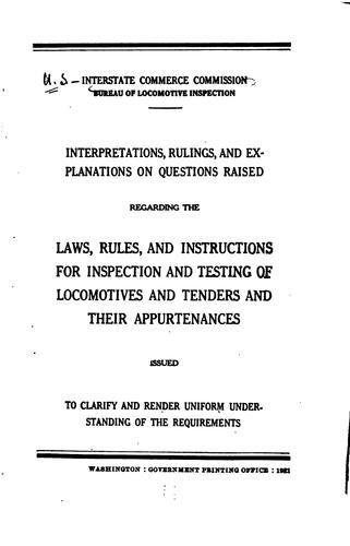 Interpretations, rulings, and explanations of questions raised regarding the laws, rules, and instructions for inspection and testing of locomotives and tenders and their appurtenances by United States. Interstate commerce commission. Bureau of locomotive inspection