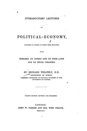 Introductory lectures on political-economy, delivered at Oxford, in Easter term, 1831 by Whately, Richard abp.