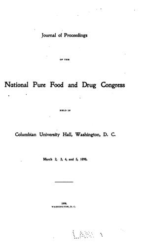 Journal of proceedings of the National pure food and drug congress held in Columbian university hall, Washington, D.C., March 2, 3, 4, and 5, 1898 by National pure food and drug congress. 1st Washington, D.C. 1898