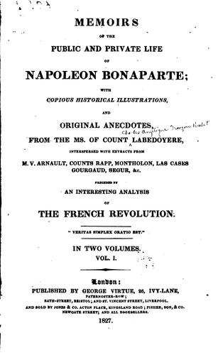 Memoirs of the public and private life of Napoleon Bonaparte by La Bédoyère, [Charles Angélique François Huchet] comte de