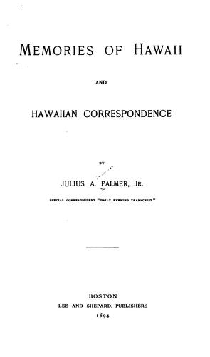 Memories of Hawaii and Hawaiian correspondence by Julius A. Palmer