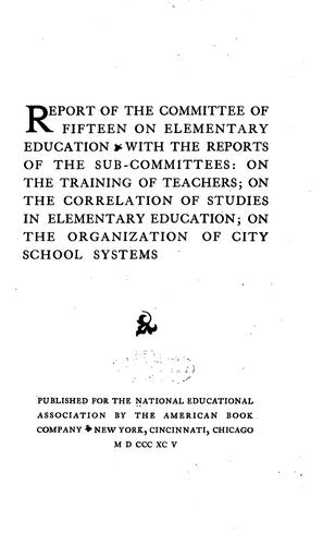 Report of the Committee of fifteen on elementary education by National Education Association of the United States. Committee of Fifteen on Elementary Education.