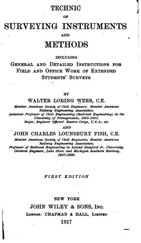 Technic of surveying instruments and methods, including general and detailed instructions for field and office work of extended students' surveys by Walter Loring Webb