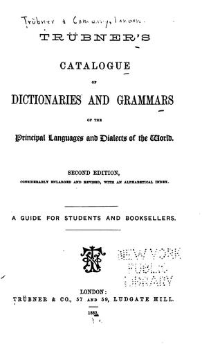 Tübner's catalogue of dictionaries and grammars of the principal languages and dialects of the world by Trübner, firm, publishers, London. (1882. Trübner & co.)
