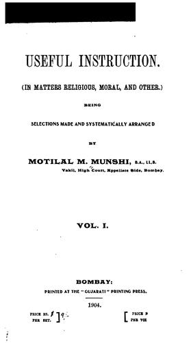 Useful instruction (In matters religious, moral and other.) by Motilal M. Munshi