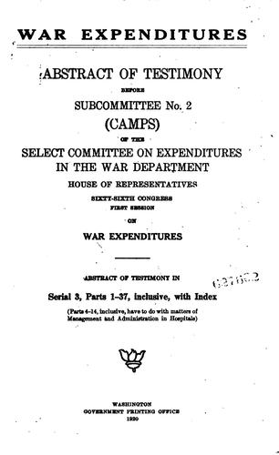 War expenditures by United States. Congress. House. Select Committee on Expenditures in the War Department. Subcommittee No. 2 (Camps)