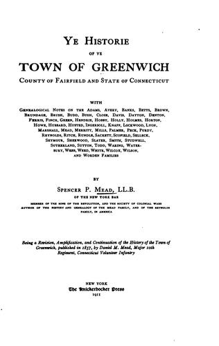 Ye historie of ye town of Greenwich, county of Fairfield and state of Connecticut by Spencer Percival Mead