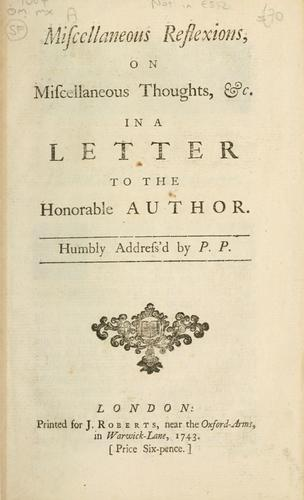 Miscellaneous reflexions, on miscellaneous thoughts, &c. in a letter to the honorable author by P.P.