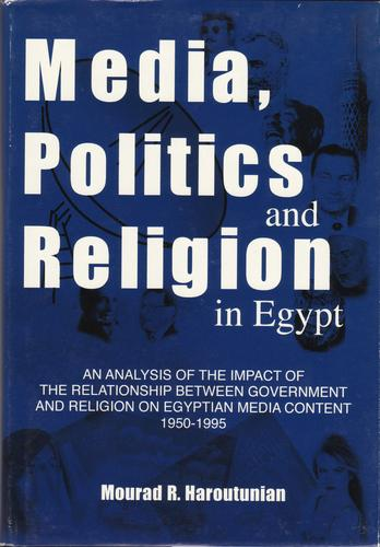 Media, politics and religion in Egypt by Mourad R. Haroutunian
