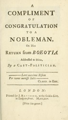A compliment of congratulation to a nobleman, on his return from Boeotia by Cast-Politician.